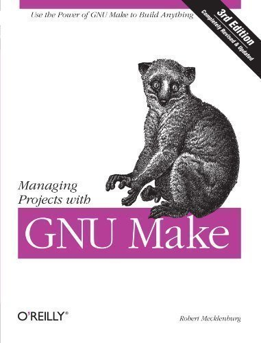 Managing Projects with GNU Make (Nutshell Handbooks) 3rd (third) Edition by Mecklenburg, Robert published by O'Reilly Media (2004)