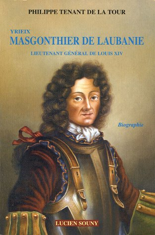 Yrieix Masgonthier de Laubanie : Lieutenant général de Louis XIV