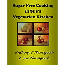 Sugar Free Cooking in Sue's Vegetarian Kitchen: ***The Food for Life Cookbook*** (English Edition)