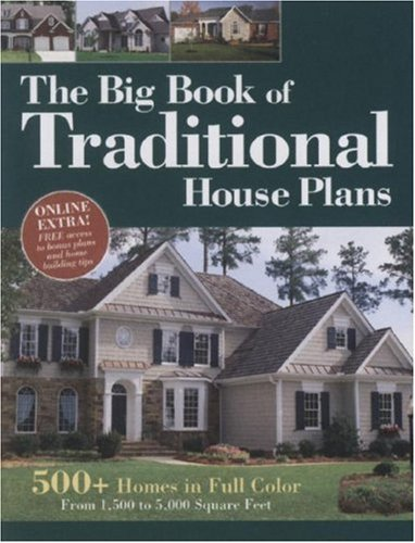 The Big Book of Traditional House Plans: 500+ Homes in Full Color, From 1,300 to 11,000 Square Feet Hanley Wood