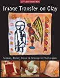 Image Transfer on Clay: Screen Relief, Laser & Monoprint Techniques