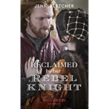 Reclaimed By Her Rebel Knight (Mills & Boon Historical) (English Edition)