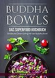 Buddha Bowls: Das Superfood Kochbuch - Entdecke Clean Eating mit der Buddha Bowl (Clean eating Kochbuch, vegetarische Rezepte, low Carb Ernährung, kurkuma) (German Edition)