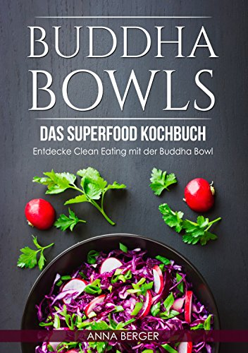 Buddha Bowls: Das Superfood Kochbuch - Entdecke Clean Eating mit der Buddha Bowl (Clean eating Kochbuch, vegetarische Rezepte, low Carb Ernährung, kurkuma) (German Edition)