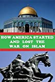 #10: How America Started and Lost the War On Islam