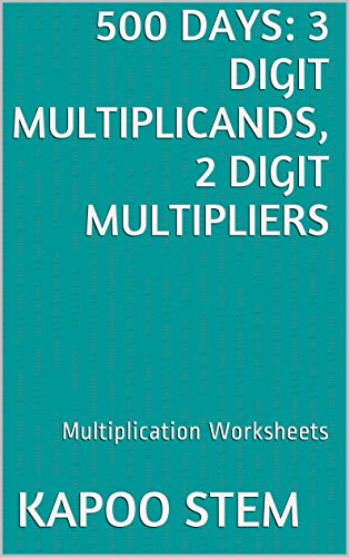 500 Multiplication Worksheets with 3-Digit Multiplicands, 2-Digit Multipliers: Math Practice Workbook (500 Days Math Multiplication Series 7)
