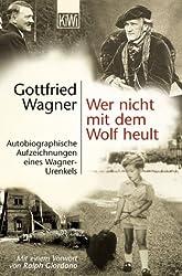 Wer nicht mit dem Wolf heult: Autobiographische Aufzeichnungen eines Wagner-Urenkels