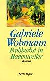 Frühherbst in Badenweiler: Roman - Gabriele Wohmann