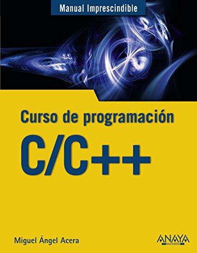 C/C++. Curso de programación (Manuales Imprescindibles) por Miguel Ángel Acera García
