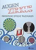 Augenzirkus - Fantastische optische Täuschungen: Optische Täuschungen, Illusionen und Effekte - Dr. Stefanie Zysk