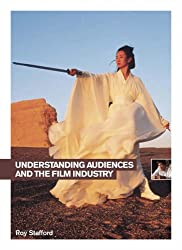 Understanding Audiences and the Film Industry (Understanding the Moving Image)