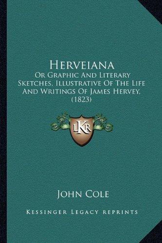 Herveiana: Or Graphic and Literary Sketches, Illustrative of the Life and Writings of James Hervey, (1823)