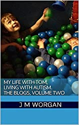 My Life with Tom, Living with Autism.The Blogs, Volume Two