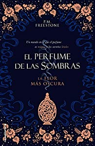 La flor más oscura. El perfume de las sombras Vol. I par P.M. Freestone
