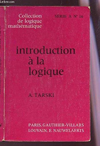 INTRODUCTION A LA LOGIQUE / SERIE A N°16 - COLLECTION DE LOGIQUE MATHEMATIQUE.