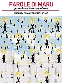 paroledimaru: personalissime traduzioni del reale (Italian Edition) by [Ciriaci, Marussia, Luciano, Roberto]