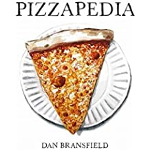 Pizzapedia: An Illustrated Guide to Everyone's Favorite Food