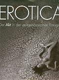 Erotica: Der Akt in der zeitgen. Fotografie