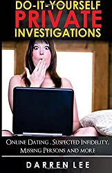 Do-It-Yourself Private Investigations: Online Dating, Suspected Infidelity, Missing Persons and More: Volume 2 (Security and Investigations) by Darren Lee (2015-12-01)