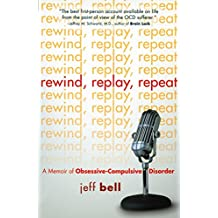 Rewind Replay Repeat: A Memoir of Obsessive Compulsive Disorder (English Edition)
