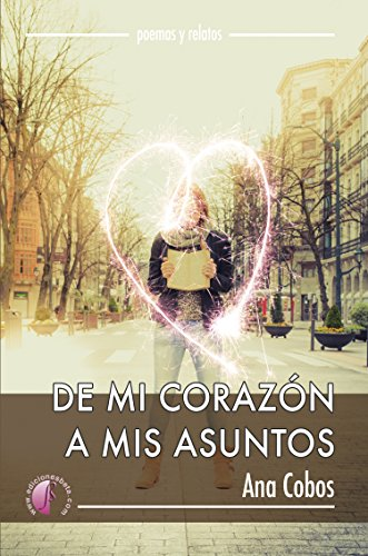 De mi corazón a mis asuntos (Poesía) por Ana Cobos
