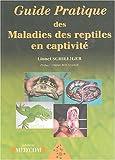 Guide pratique des maladies des reptiles en captivité