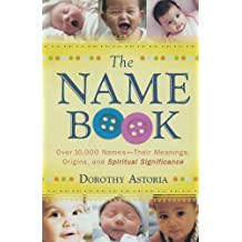 The Name Book: Over 10,000 Names-Their Meanings, Origins, And Spiritual Significance