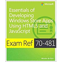 [(Essentials of Developing Windows Store Apps Using HTML5 and JavaScript : Exam Ref 70-481)] [By (author) Wouter De Kort] published on (July, 2014)