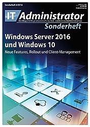 Windows Server 2016 und Windows 10: Neue Features, Rollout und Client-Management (IT-Administrator Sonderheft 2016)