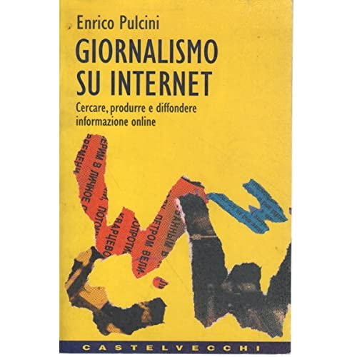 Giornalismo Su Internet. Cercare, Produrre E Diffondere Informazione On Line