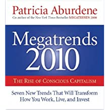 Megatrends 2010: The Rise of Conscious Capitalism: Seven New Trends That Will Transform How You Work, Live, and Invest