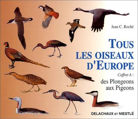 Tous les oiseaux d'Europe. Des Plongeons aux Pigeons, coffret A