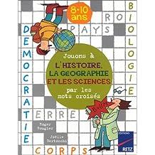 Jouons à l'histoire, la géographie et les sciences par lesmots croisés : 8 - 10 ans