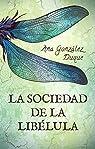 La Sociedad de la Libélula par Ana González Duque