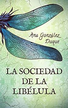 Reseña La Sociedad de la Libélula, de Ana González Duque - Cine de Escritor