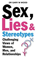 Sex,Lies and Stereotypes: Challenging Views of Women, Men, and Relationships