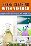 Green Cleaning with Vinegar: Vinegar Benefits, Cleaning Tips and Vinegar Uses