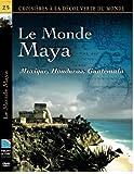 LE MONDE MAYA - Mexique, Honduras, Guatemala