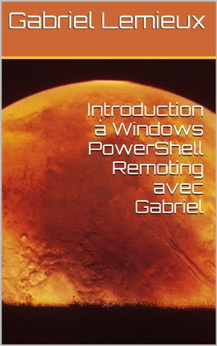 Introduction à Windows PowerShell Remoting avec Gabriel par Gabriel Lemieux