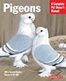 Pigeons : Everything About Purchase, Care, Management, Diet, Disease, and Behaviour - Complete Pet Owner's Manual