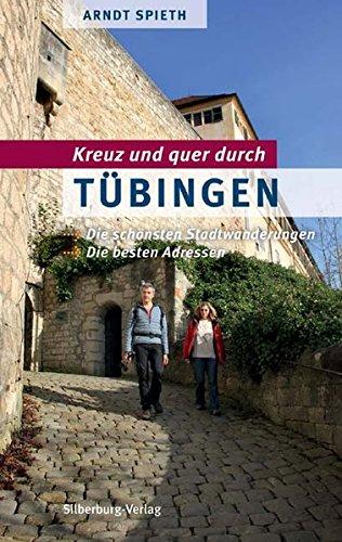 Preisvergleich Produktbild Kreuz und quer durch Tübingen: Die schönsten Stadtwanderungen. Die besten Adressen