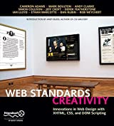 Web Standards Creativity: Innovations in Web Design with XHTML, CSS, and DOM Scripting