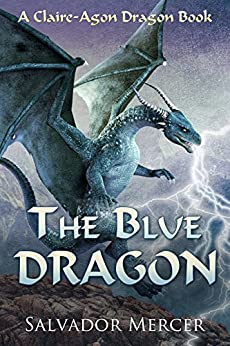 The Blue Dragon: A Claire-Agon Dragon Book (Dragon Series 1) (English Edition) di [Mercer, Salvador]