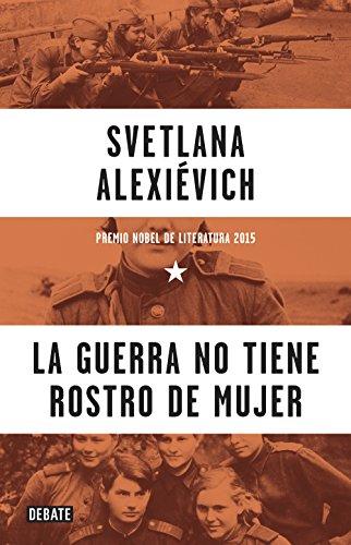 La guerra no tiene rostro de mujer por Svetlana Alexievich