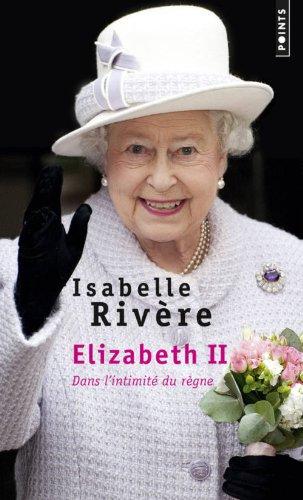 Elizabeth II - Dans l'intimité du règne par Isabelle Rivère
