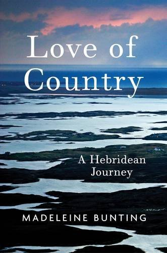 Love of Country: A Hebridean Journey by Madeleine Bunting (2016-10-06)