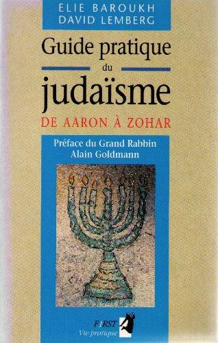 Guide pratique du judaïsme : De Aaron à Zohar