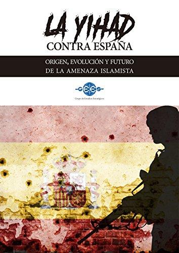 La Yihad contra España: Origen, evolución y futuro de la amenaza islamista