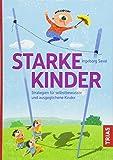 Starke Kinder: Strategien für selbstbewusste und ausgeglichene Kinder