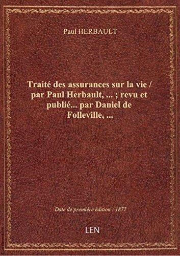Traité des assurances sur la vie / par Paul Herbault,... ; revu et publié... par Daniel de Follevill par Paul HERBAULT